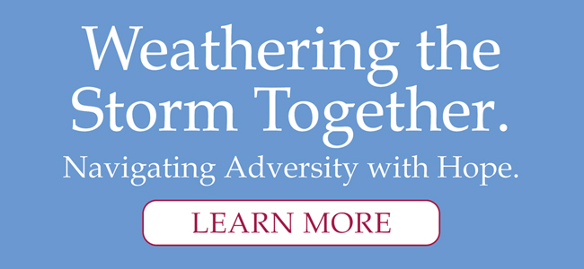 Weathering the Storm Together - Navigating Adversity with Hope. Learn More.